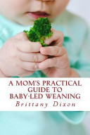 A Mom s Practical Guide to Baby Led Weaning