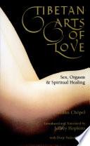 Tibetan Arts of Love  : Sex, Orgasm, and Spiritual Healing