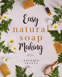 Easy Natural Soapmaking