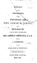 Report of the Proceedings on the Petition of Mrs  Sarah M  Jarvis for a Divorce from Her Husband  Rev  Samuel F  Jarvis  D D  L1 D