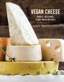 Pdf Vegan Cheese: Simple, Delicious Plant-Based Recipes