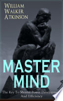 Master Mind The Key To Mental Power Development And Efficiency