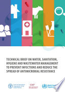 Water, sanitation, hygiene (WASH) and wastewater management to prevent infections and reduce the spread of antimicrobial resistance (AMR)