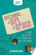 """""""Becoming a Girl of Grace: A Bible Study for Tween Girls & Their Moms"""" by Catherine Bird"""