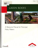 Green Roofs: A Resource Manual for Municipal Policy Makers