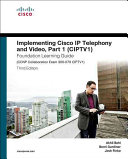 Implementing Cisco Ip Telephony And Video Part 1 Ciptv1 Foundation Learning Guide Ccnp Collaboration Exam 300 070 Ciptv1