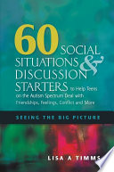 60 Social Situations And Discussion Starters To Help Teens On The Autism Spectrum Deal With Friendships Feelings Conflict And More