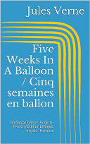 Five Weeks In A Balloon / Cinq semaines en ballon (Bilingual Edition: English - French / Édition bilingue: anglais - français)