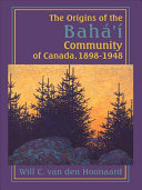 The Origins of the Bahá'í Community of Canada, 1898-1948 Book