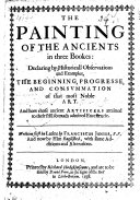F  Junii     de pictura veterum  etc  The painting of the ancients in three bookes  declaring by historicall observations and examples  the beginning  progresse  and consummation of that most noble art     Written first in Latine by Franciscus Junius     and now by him Englished  with some additions and alterations