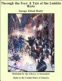 Through the Fray: A Tale of the Luddite Riots [Pdf/ePub] eBook