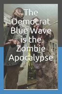 The Democrat Blue Wave Is the Zombie Apocalypse