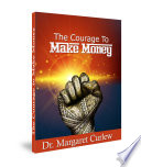 THE COURAGE TO MAKE MONEY