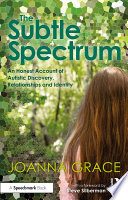 The Subtle Spectrum  An Honest Account of Autistic Discovery  Relationships and Identity