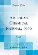 American Chemical Journal 1900 Vol 23 Classic Reprint