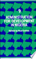 Administration for Development in Nigeria, Introduction and Readings by Paul D. Collins PDF