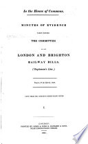 Minutes of Evidence Taken Before the Committee on the London and Brighton Railway Bills ...