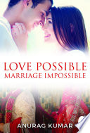 Love Possible Marriage Impossible