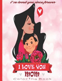 I've Loved You Since Forever I Love You Mom Coloring Book