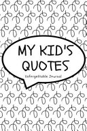 My Quotable Kid A Parents' Journal of Memory Quotes