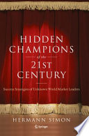 """""""Hidden Champions of the Twenty-First Century: The Success Strategies of Unknown World Market Leaders"""" by Hermann Simon"""