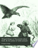 Winged things; or True stories about birds. By the author of 'Little animals'.