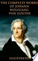 The Complete Works of Johann Wolfgang von Goethe  illustrated