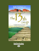 The 13th Step  A Global Journey in Search of Our Cosmic Destiny  Large Print 16pt