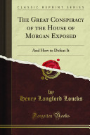 The Great Conspiracy of the House of Morgan Exposed and How to Defeat It