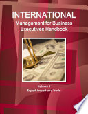 International Management For Business Executives Handbook Volume 1 Export Import And Trade