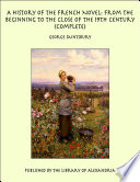 A History of the French Novel  From the Beginning to the Close of the 19th Century  Complete