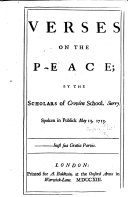 Verses on the Peace  by the Scholars of Croyden School  Surry  Spoken in Publick May 13  1713