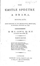 The Castle Spectre a Drama  In Five Acts  First Performed at the Theatre Royal  Drury Lane  on Thursday  December 14  1797  By M G  Lewis    Eighth Edition