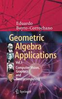 Geometric Algebra Applications Vol  I