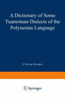 A Dictionary of Some Tuamotuan Dialects of the Polynesian Language