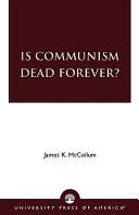 Is Communism Dead Forever  Book PDF