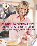"""Martha Stewart's Cooking School: Lessons and Recipes for the Home Cook: A Cookbook"" by Martha Stewart"