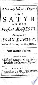 A Cat may look on a Queen  or  a satyr on her present Majesty     Second edition  To which is added  a distinct account of the several jewels in the Crown of England Book PDF