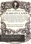 The Letters of Charles Lamb, in which Many Mutilated Words and Passages Have Been Restored to Their Original Form