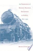The Emergence Of Modern Business Enterprise In France 1800 1930