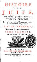 Histoire des juifs, depuis Jesus-Christ jusqu'à present. Pour servir de continuation à l'Histoire de Joseph. Par mr. Basnage. Tome premier [-neuvieme]