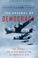 The Arsenal of Democracy: FDR, Detroit, and an Epic Quest to Arm an ...