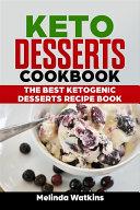 Keto Desserts Cookbook  The Best Ketogenic Desserts Recipe Book