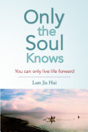 Pdf Only the Soul Knows: You Can Only Live Life Forward