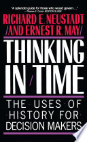 """Thinking In Time: The Uses Of History For Decision Makers"" by Richard E. Neustadt"