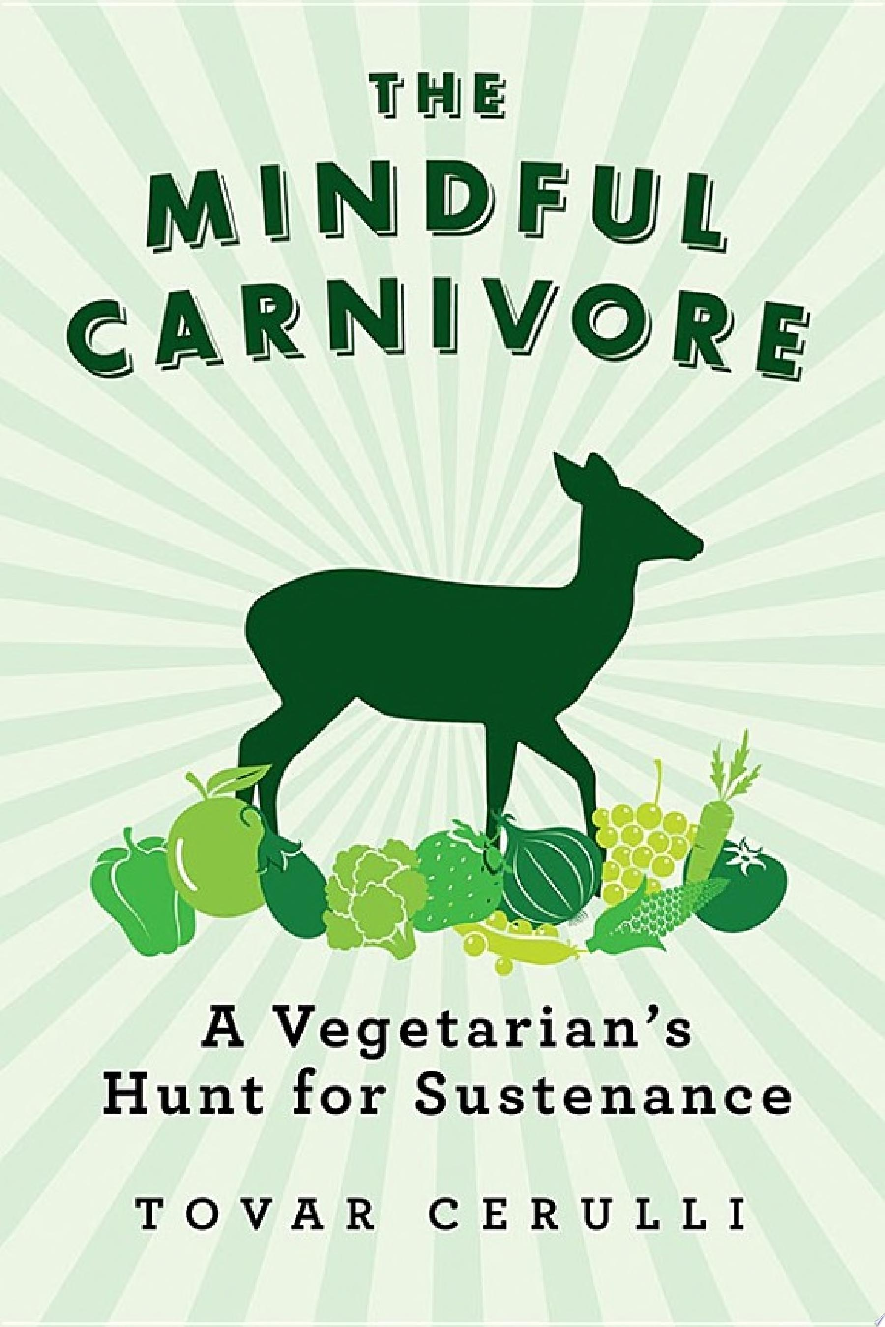 The Mindful Carnivore  A Vegetarian s Hunt for Sustenance
