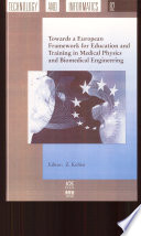 Towards a European Framework for Education and Training in Medical Physics and Biomedical Engineering Book