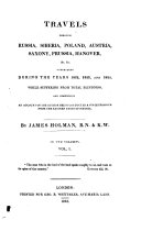 Travels Through Russia, Siberia, Poland, Austria, Saxony, Prussia, Hanover, &c. &c. Undertaken During the Years 1822, 1823, and 1824, While Suffering from Total Blindness, and Comprising an Account of the Author Being Conducted a State Prisoner from the Eastern Parts of Siberia
