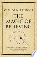 Claude M  Bristol s The Magic of Believing