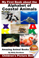 My First Book about the Alphabet of Coastal Animals - Amazing Animal Books - Children's Picture Books